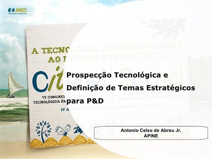 Prospecção Tecnológica e Definição de Temas Estratégicos  para P&D Antonio Celso de Abreu Jr. APINE
