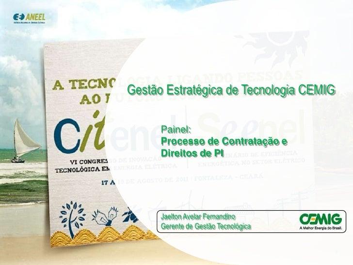 Gestão Estratégica de Tecnologia CEMIG<br />Painel:<br />Processo de Contratação e Direitos de PI<br />Jaelton Avelar Fern...