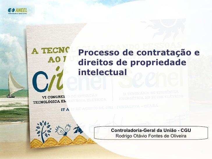 Processo de contratação e direitos de propriedade intelectual Controladoria-Geral da União - CGU Rodrigo Otávio Fontes de ...