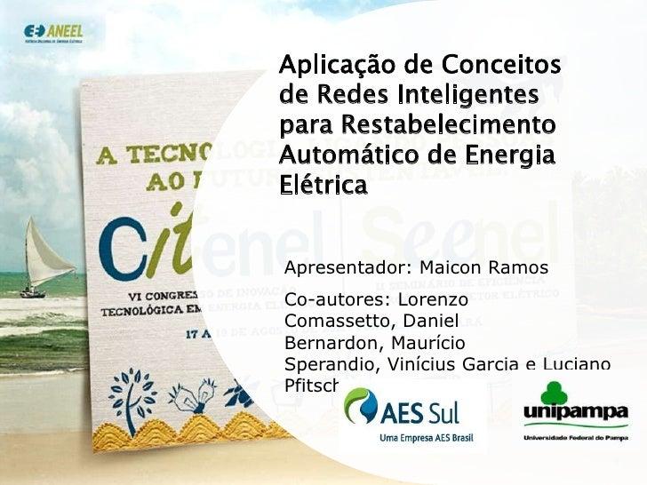 Aplicação de Conceitos de Redes Inteligentes para Restabelecimento Automático de Energia Elétrica<br />Apresentador: Maico...