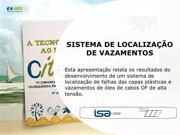 SISTEMA DE LOCALIZAÇÃO DE VAZAMENTOS Esta apresentação relata os resultados do desenvolvimento de um sistema de localizaçã...