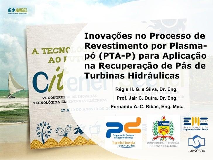 Inovações no Processo de Revestimento por Plasma-pó (PTA-P) para Aplicação na Recuperação de Pás de Turbinas Hidráulicas R...