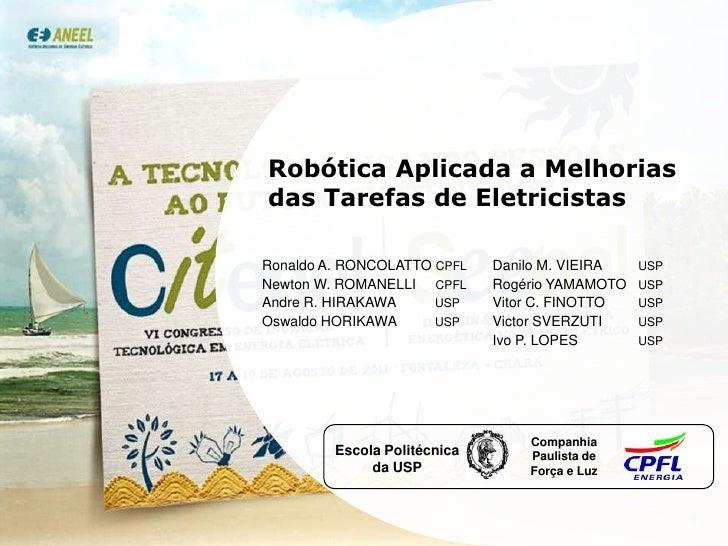 Robótica Aplicada a Melhorias das Tarefas de Eletricistas<br />Ronaldo A. RONCOLATTO CPFL<br />Newton W. ROMANELLI     CPF...