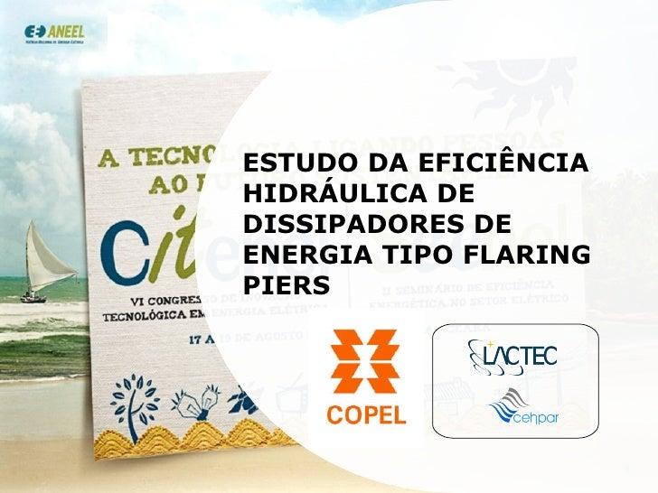 ESTUDO DA EFICIÊNCIA HIDRÁULICA DE DISSIPADORES DE ENERGIA TIPO FLARING PIERS
