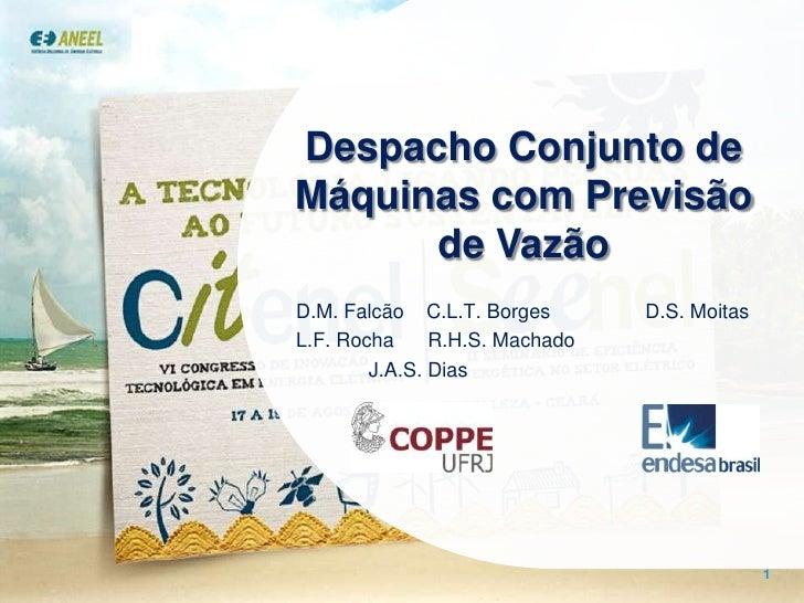Despacho Conjunto de Máquinas com Previsão de Vazão<br />D.M. Falcão    C.L.T. Borges             D.S. Moitas<br />L.F. Ro...