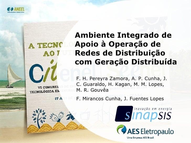 Ambiente Integrado de Apoio à Operação de Redes de Distribuição com Geração Distribuída F. H. Pereyra Zamora, A. P. Cunha,...