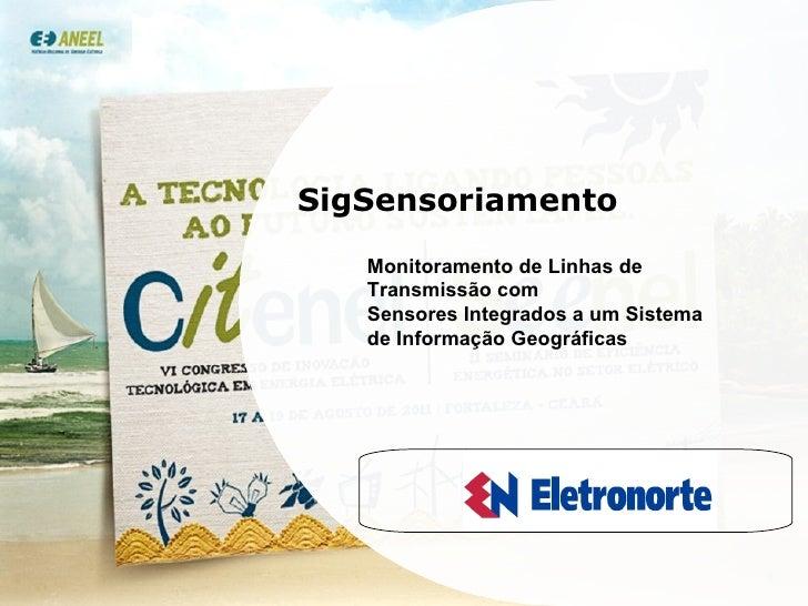 SigSensoriamento Monitoramento de Linhas de Transmissão com Sensores Integrados a um Sistema de Informação Geográficas