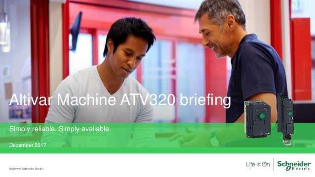 Altivar Machine ATV320 briefing Property of Schneider Electric Simply reliable. Simply available. December 2017
