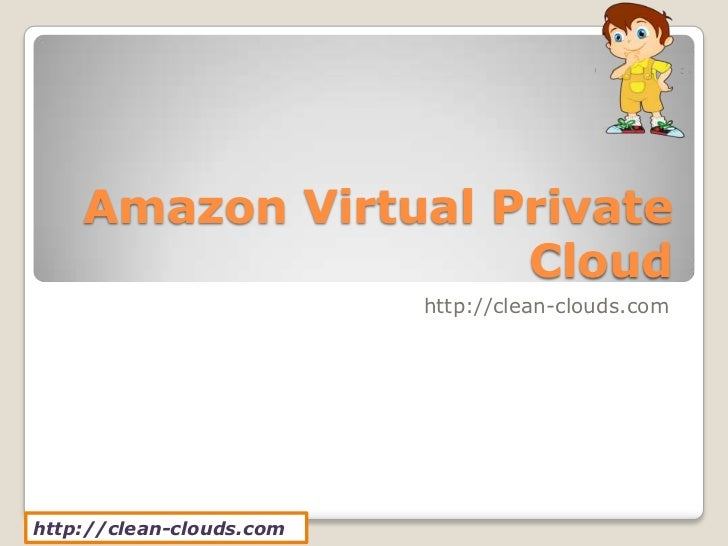 Amazon Virtual Private                    Cloud                          http://clean-clouds.comhttp://clean-clouds.com