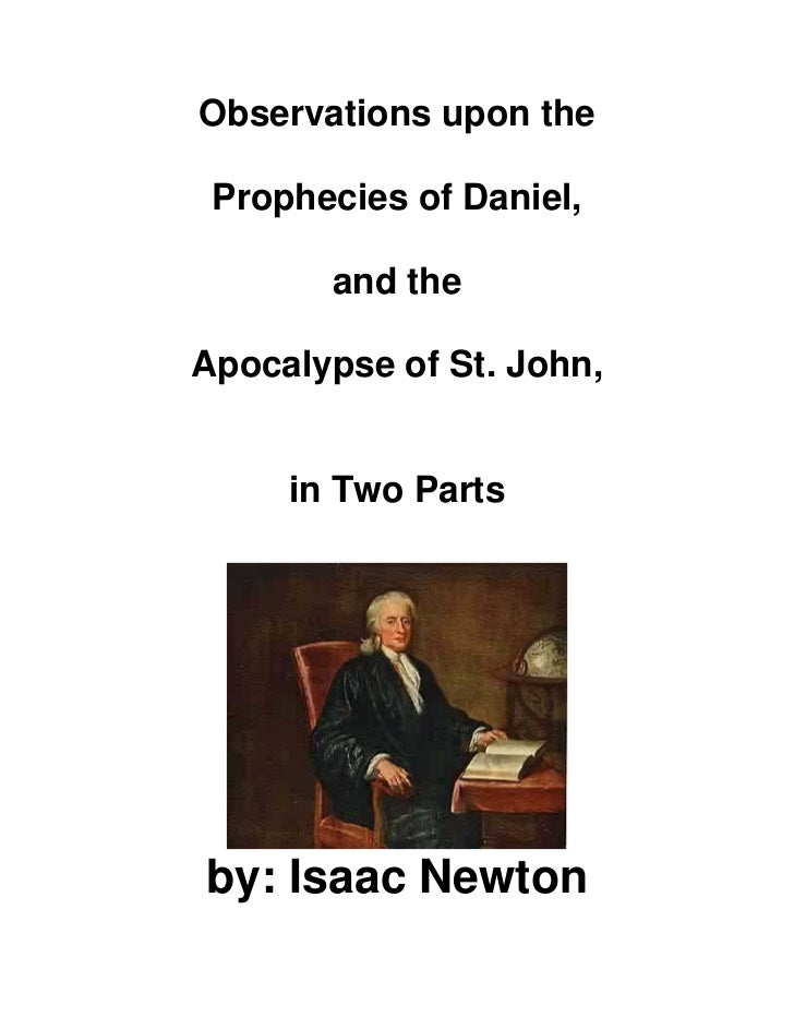 Observations upon the Prophecies of Daniel,       and theApocalypse of St. John,     in Two Partsby: Isaac Newton