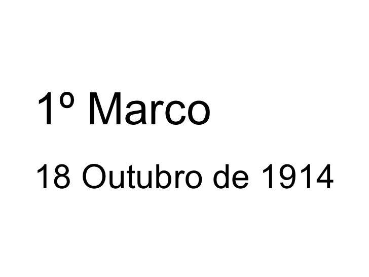 1º Marco 18 Outubro de 1914