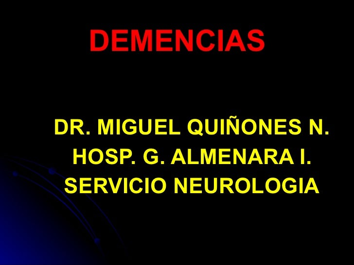 DEMENCIAS DR. MIGUEL QUIÑONES N. HOSP. G. ALMENARA I. SERVICIO NEUROLOGIA
