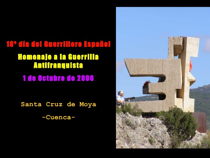 18º día del Guerrillero Español Homenaje a la Guerrilla Antifranquista 1 de Octubre de 2006 Santa Cruz de Moya -Cuenca-