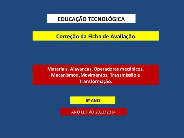 EDUCAÇÃO TECNOLÓGICA  Correção da Ficha de Avaliação  Materiais, Alavancas, Operadores mecânicos,  Mecanismos ,Movimentos,...