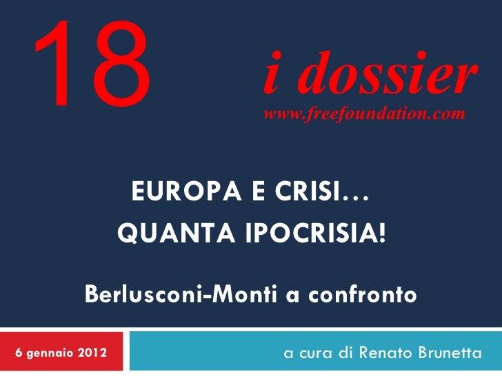 a cura di Renato Brunetta 6 gennaio 2012 EUROPA E CRISI… QUANTA IPOCRISIA! Berlusconi-Monti a confronto i dossier www.free...