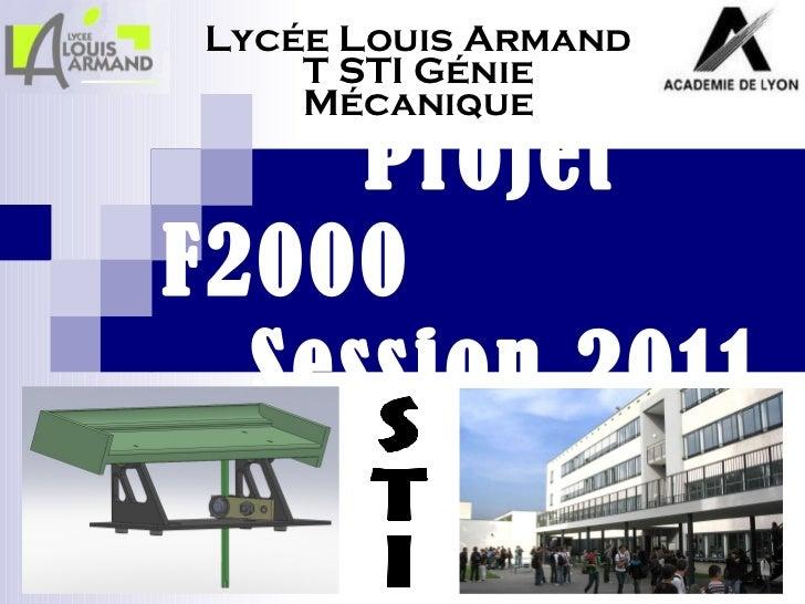 Projet F2000   Session 2011 Lycée Louis Armand T STI Génie Mécanique STI