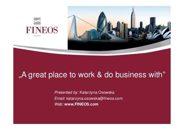 """""""A great place to work & do business with"""" Presented by: Katarzyna Osowska Email: katarzyna.osowska@fineos.com Web: www.FI..."""