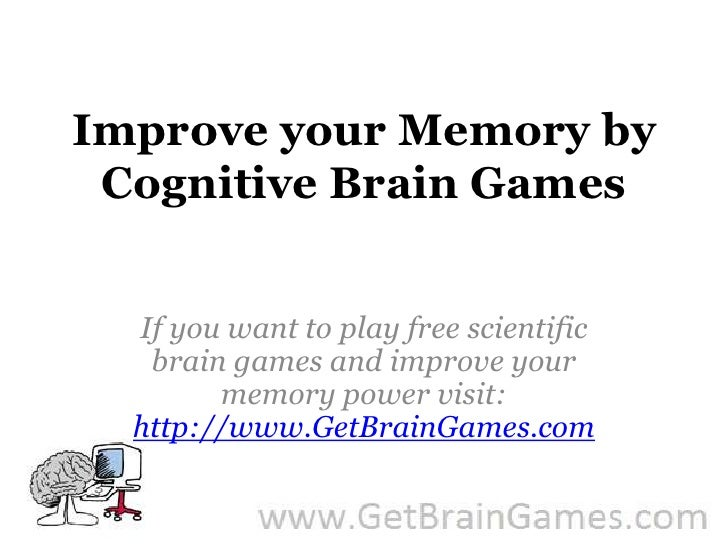 Improve your Memory by Cognitive Brain Games<br />If you want to play free scientific brain games and improve your memory ...
