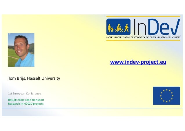 www.indev-project.eu 1st European Conference Results from road transport Research in H2020 projects Tom Brijs, Hasselt Uni...