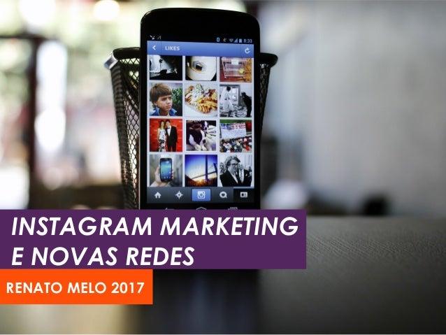 INSTAGRAM MARKETING E NOVAS REDES RENATO MELO 2017
