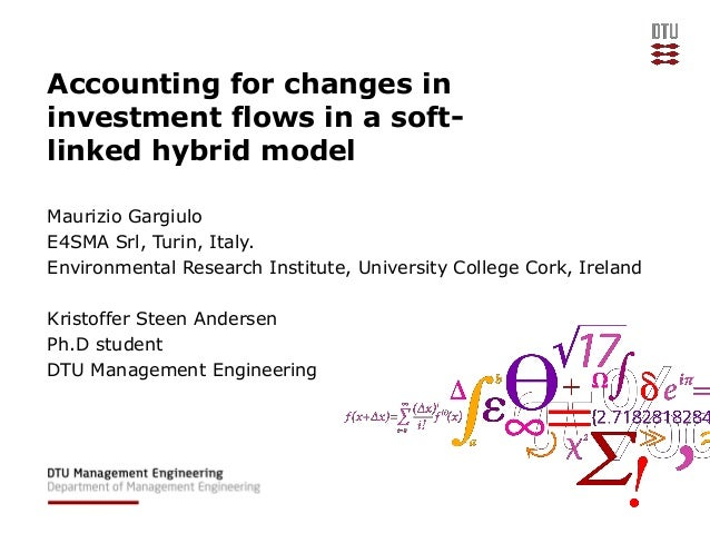 Accounting for changes in investment flows in a soft- linked hybrid model Maurizio Gargiulo E4SMA Srl, Turin, Italy. Envir...