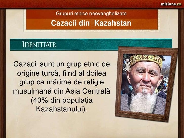 Grupuri etnice neevanghelizate<br />Cazacii din  Kazahstan<br />Cazacii sunt un grup etnic de origine turcă, fiind al doil...