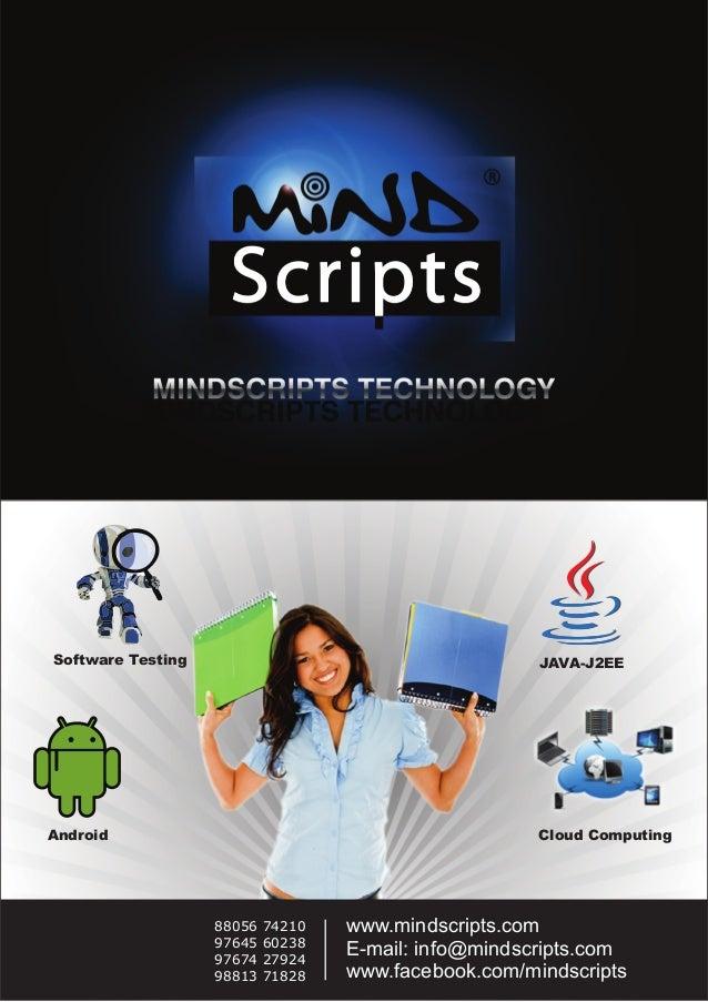 Software Testing JAVA-J2EE Android Cloud Computing www.mindscripts.com E-mail: info@mindscripts.com www.facebook.com/minds...