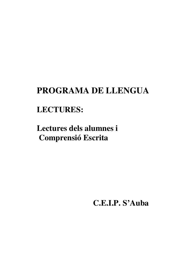 PROGRAMA DE LLENGUALECTURES:Lectures dels alumnes iComprensió Escrita               C.E.I.P. S'Auba