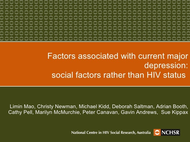 Factors associated with current major depression: social factors rather than HIV status  Limin Mao, Christy Newman, Michae...
