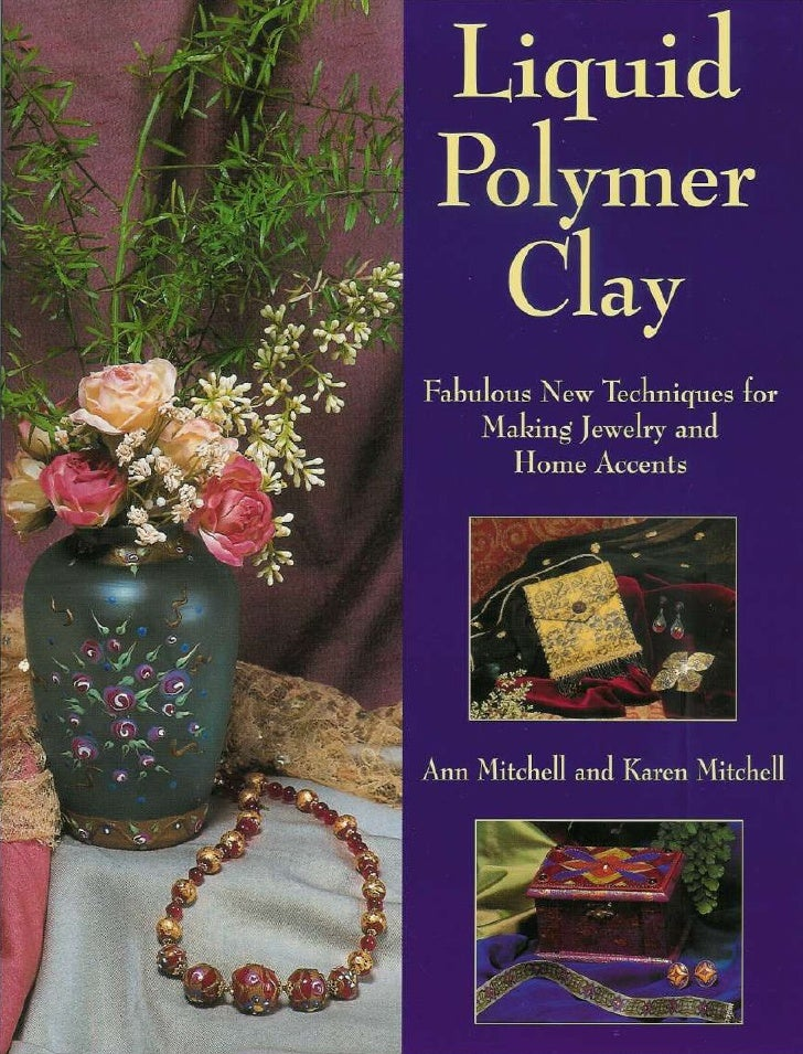 18 Liquid Polymer Clay   Techniques For Making Jewelery And Home Accents