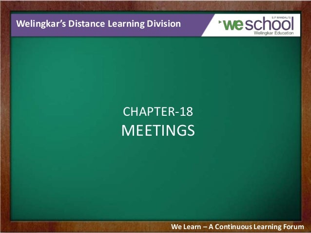 Welingkar's Distance Learning Division CHAPTER-18 MEETINGS We Learn – A Continuous Learning Forum