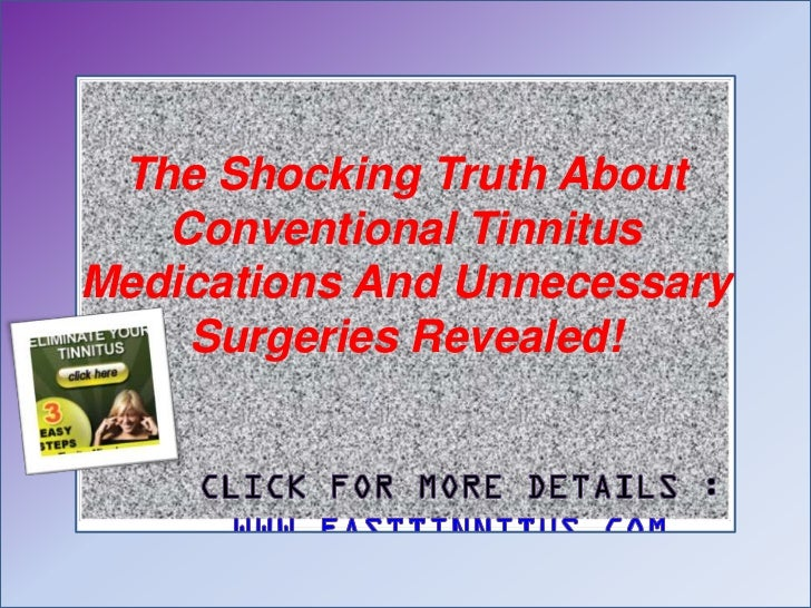 The Shocking Truth About   Conventional TinnitusMedications And Unnecessary    Surgeries Revealed!