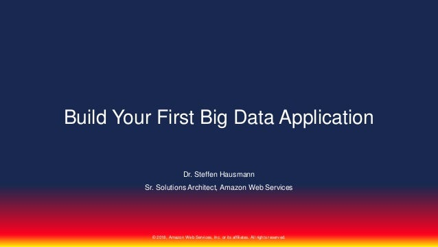 © 2018, Amazon Web Services, Inc. or its affiliates. All rights reserved. Dr. Steffen Hausmann Sr. Solutions Architect, Am...