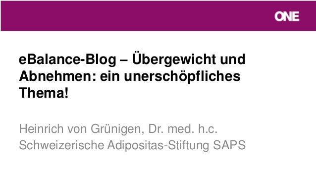 eBalance-Blog – Übergewicht undAbnehmen: ein unerschöpflichesThema!Heinrich von Grünigen, Dr. med. h.c.Schweizerische Adip...