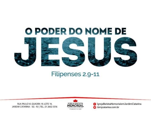 """""""Por isso Deus o exaltou à mais alta posição e lhe deu o nome que está acima de todo nome, para que ao nome de Jesus se do..."""