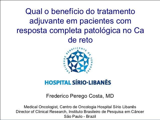 Qual o benefício do tratamento   adjuvante em pacientes comresposta completa patológica no Ca             de reto         ...