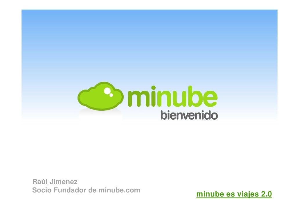 Raúl Jimenez Socio Fundador de minube.com                                minube es viajes 2.0