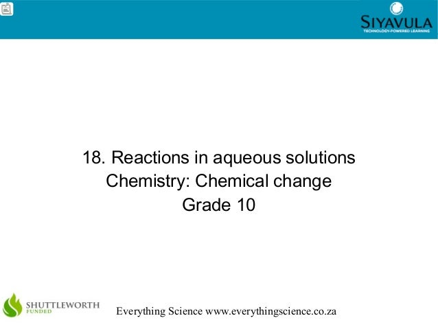 1 Everything Science www.everythingscience.co.za 18. Reactions in aqueous solutions Chemistry: Chemical change Grade 10