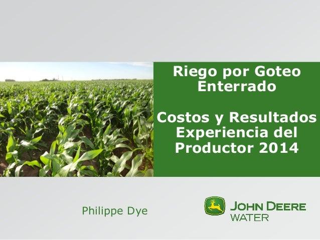 Riego por Goteo  Enterrado     Costos y Resultados  Experiencia del  Productor 2014  Philippe Dye