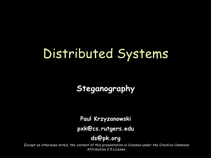 Steganography Paul Krzyzanowski [email_address] [email_address] Distributed Systems Except as otherwise noted, the content...