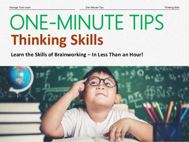 1| Thinking SkillsOne-Minute TipsManage Train Learn ONE-MINUTE TIPS Thinking Skills Learn the Skills of Brainworking – In ...