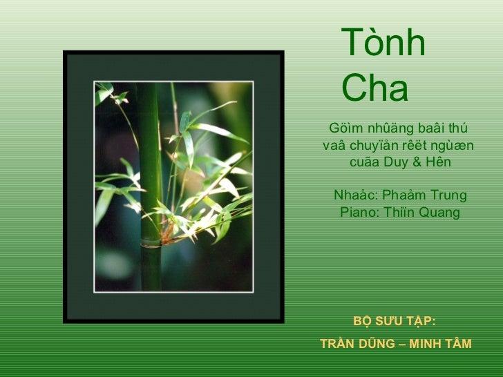 Tònh Cha Göìm nhûäng baâi thú  vaâ chuyïån rêët ngùæn  cuãa Duy & Hên Nhaåc: Phaåm Trung Piano: Thiïn Quang BỘ SƯU TẬP:  T...