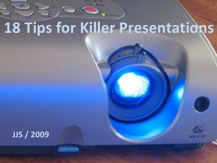 18 Tips for Killer Presentations JJS / 2009