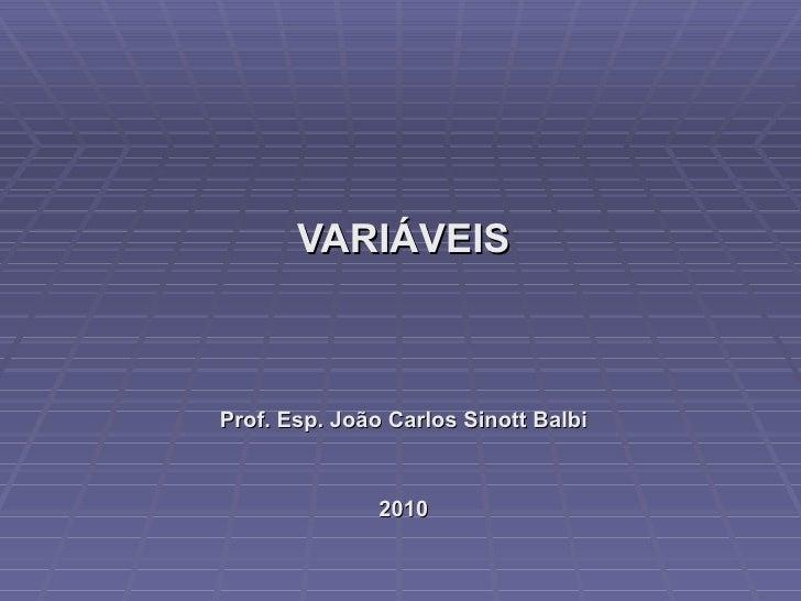 VARIÁVEIS Prof. Esp. João Carlos Sinott Balbi 2010