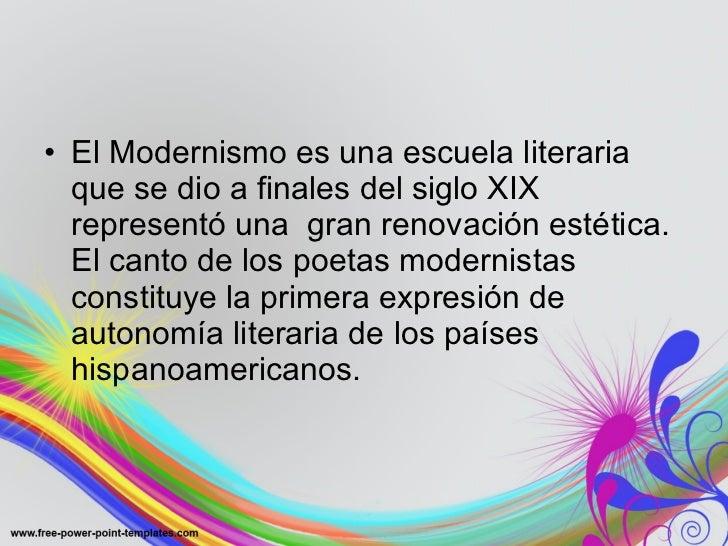 <ul><li>El Modernismo es una escuela literaria que se dio a finales del siglo XIX representó una  gran renovación estética...