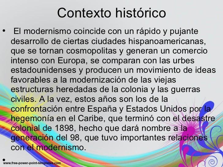 Contexto histórico <ul><li> El modernismo coincide con un rápido y pujante desarrollo de ciertas ciudades hispanoamerican...
