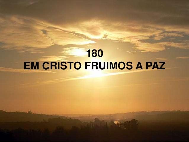 180 EM CRISTO FRUIMOS A PAZ