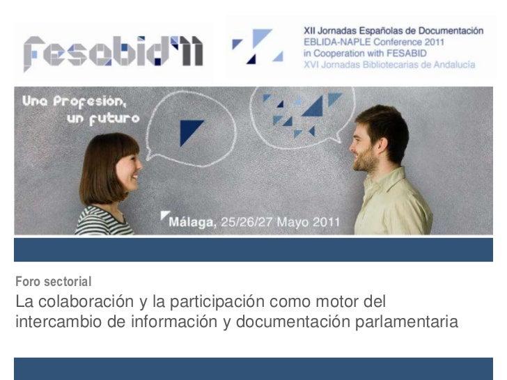 Foro sectorial<br />La colaboración y la participación como motor delintercambio de información y documentación parlamenta...