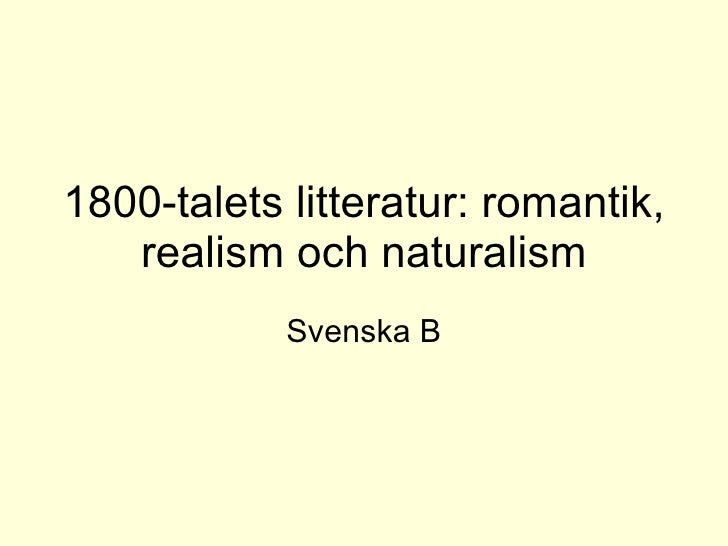 1800-talets litteratur: romantik, realism och naturalism Svenska B