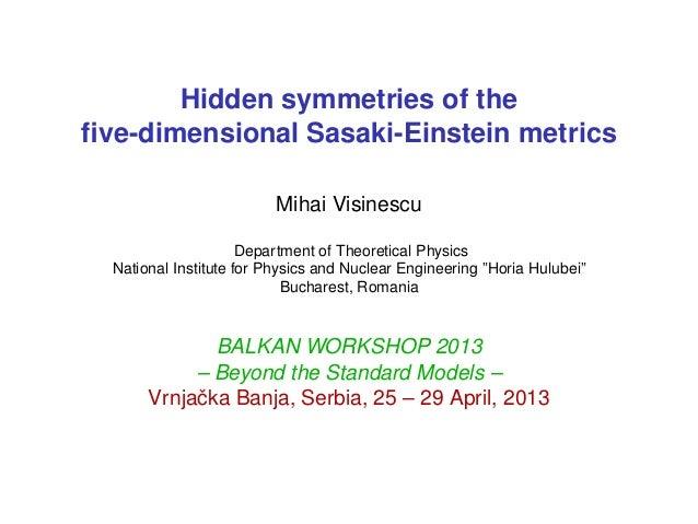 Hidden symmetries of thefive-dimensional Sasaki-Einstein metricsMihai VisinescuDepartment of Theoretical PhysicsNational In...